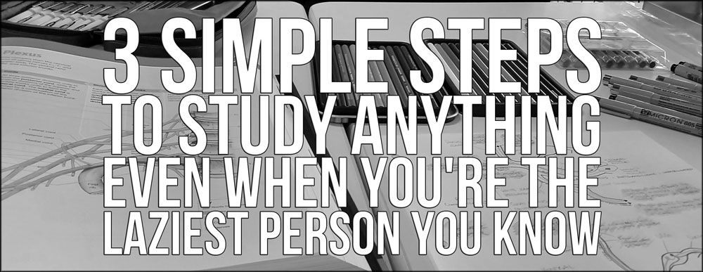 3 Simple Steps to Study Anything Even When You're the Laziest Person You Know