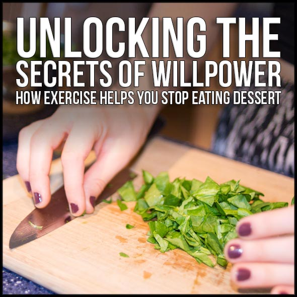 Unlocking the Secrets of Willpower: How Exercise Helps You Stop Eating Dessert