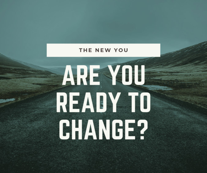 The New You. Are you ready to change?